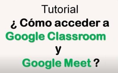 ¿Cómo acceder a Google Classroom y Google Meet?